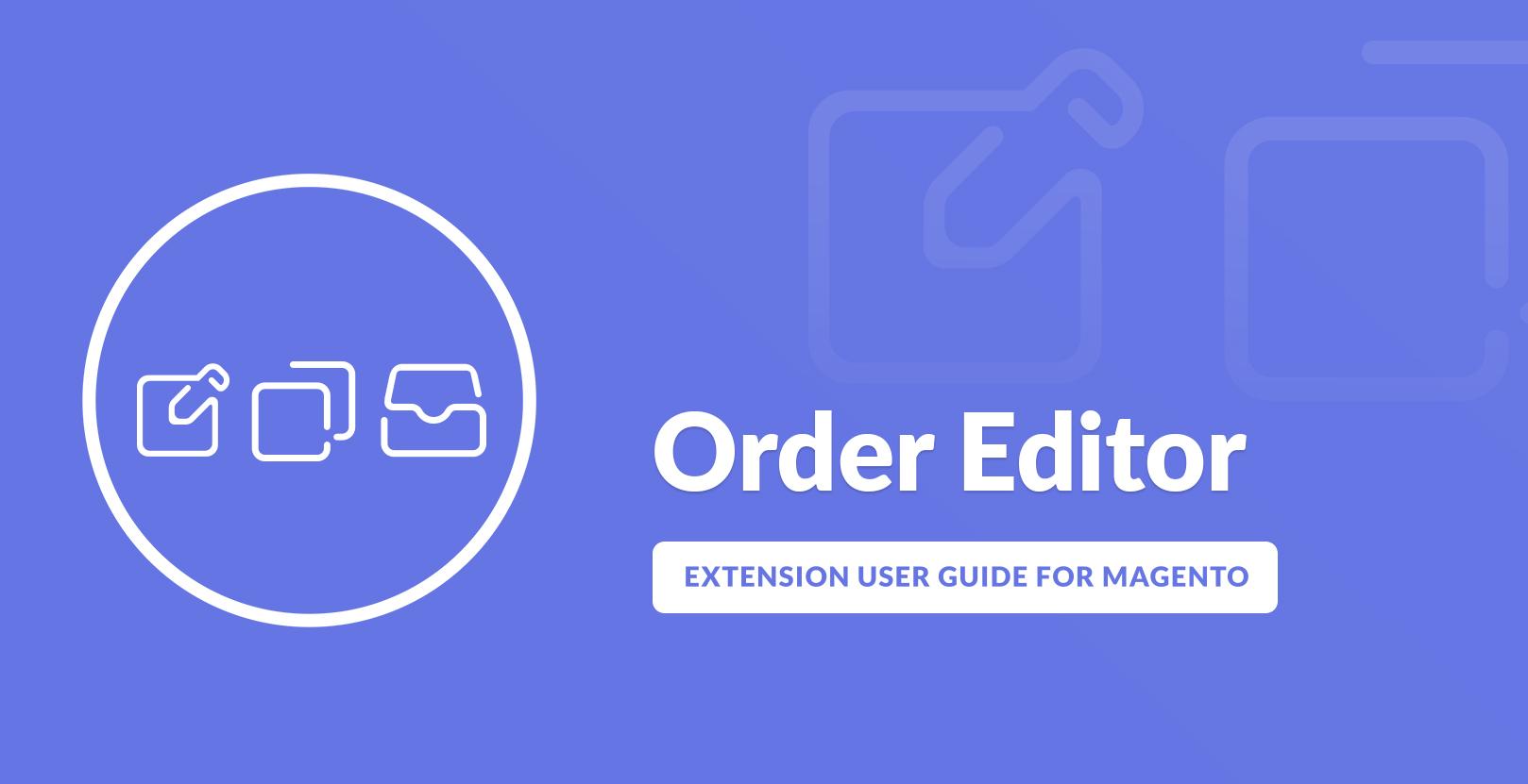 Magento 2 Order Editor User Guide
